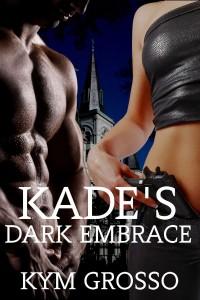 Kade's Dark Embrace - Immortals of New Orleans, Book 1 - Kym Grosso