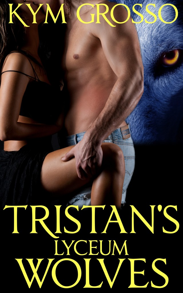 Tristan's Lyceum Wolves - Immortals of New Orleans, Book 3 - Kym Grosso